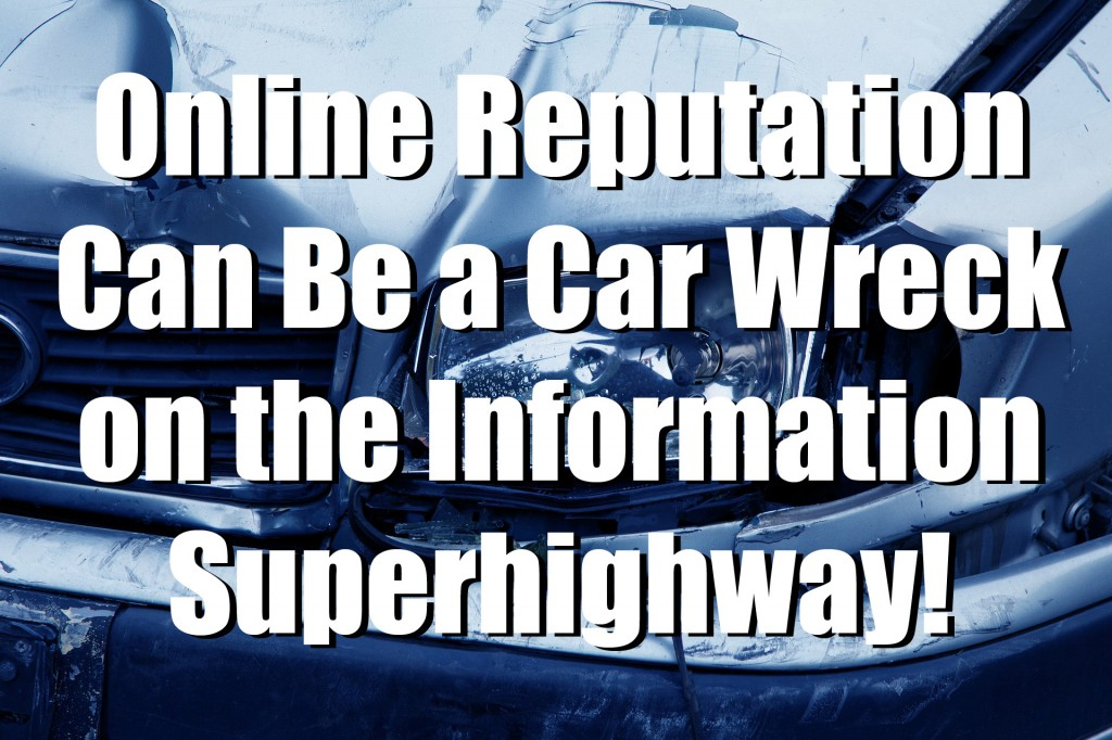 Online Reputation Can Be a Car Wreck on the Information Superhighway!