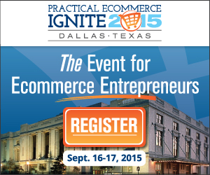 Practical Ecommerce Ignite Conference Dallas, 2015