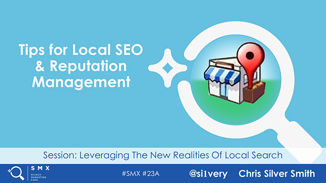 Tips for Local SEO & Reputation Management by Chris Silver Smith - SMX East 2018